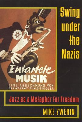 Swing Under the Nazis By Zwerin, Michael